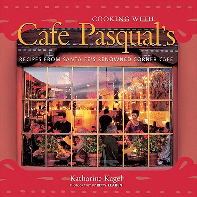 Cooking With Cafe Pasqual's By Kagel, Katharine/ Leaken, Kitty (PHT)